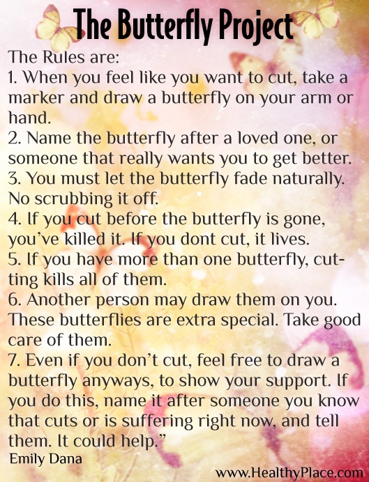 The Butterfly Project Read more about Self-Injury including why people self-injure, warning signs of self-harm, treatment for self-injury and information for parents: www.HealthyPlace.... #selfinjury #stopselfinjury #butterflyproject