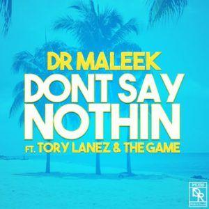 Dr. Maleek ft Tory Lanez & The Game  Dont Say Nothin [Mp3  Lyrics]