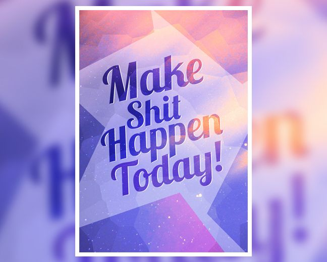 Be creative, make every day special, do things that you love and chase your dreams..NOW!  Get this poster: http://www.digital-grief.com/antivisuals/shop/make-shit-happen-today-poster/