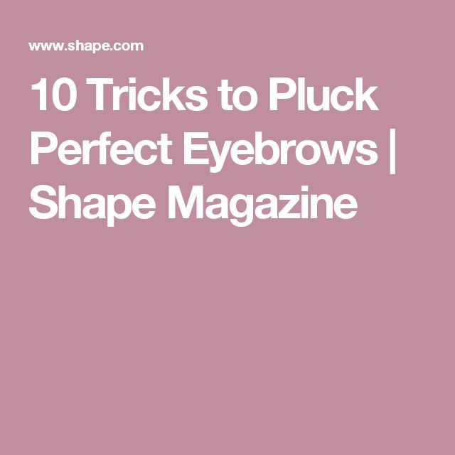 10 Tricks to Pluck Perfect Eyebrows  | Shape Magazine