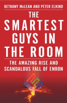 The Smartest Guys in the Room. Company: Enron Corporation. http://libcat.bentley.edu/record=b1108042~S0