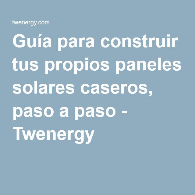Guía para construir tus propios paneles solares caseros, paso a paso - Twenergy