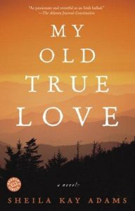 My Old True Love by Sheila Kay Adams tells the story of a balladeer living in the NC mountains in the mid-1800s.