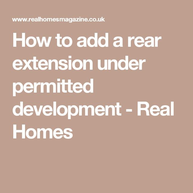How to add a rear extension under permitted development - Real Homes