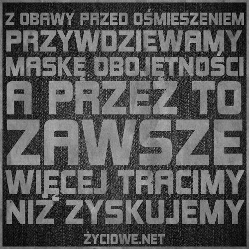 7542-z_obawy_przed_osmieszeniem_przywdziewamy_maske_obojetnosci_a_przez_to_zawsze_wiecej_tracimy_niz_zyskujemy.png (500×500)