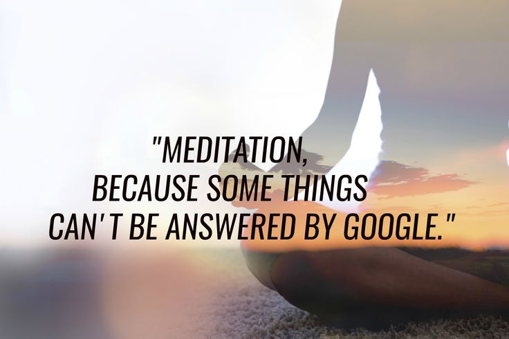 Quote of the Week 'Meditation, Because Some Answers Can't Be Answered By Google'