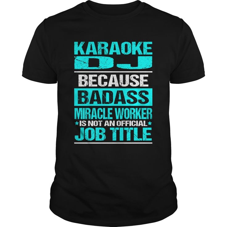 Karaoke DJ Because BADASS Miracle Worker Is Not An Official JOB TITLE - Men's and Ladies T-Shirt or Hoodie