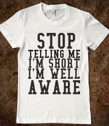I'M WELL AWARE I'M SHORT ... ha, ha!
