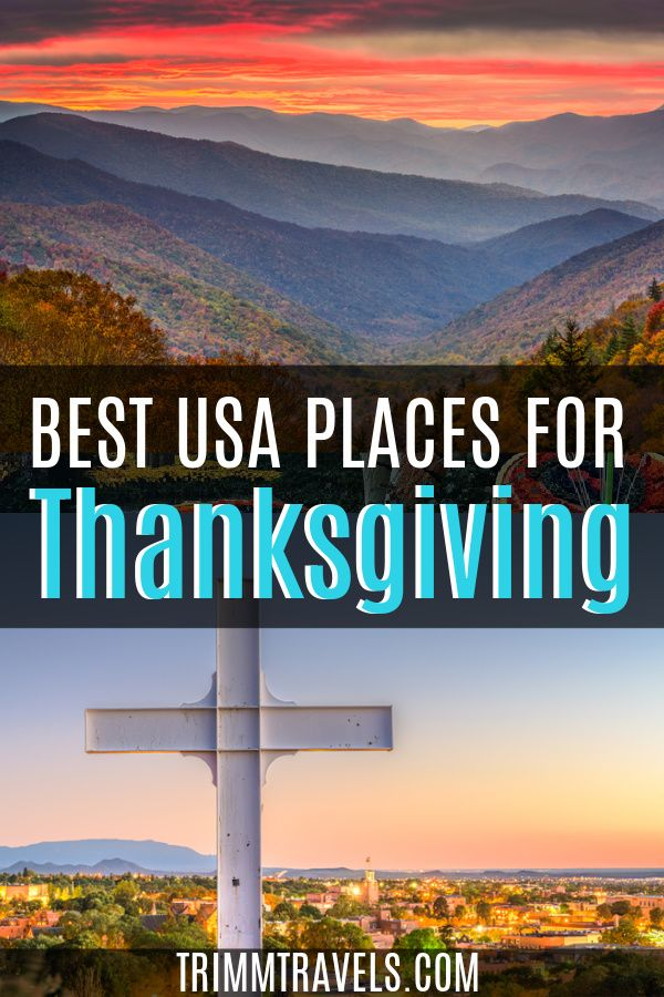 If You Re Looking To Change Up Your Turkey Day Celebration This Year Check Out These Best Places To Spend Thanksgiving In The Un