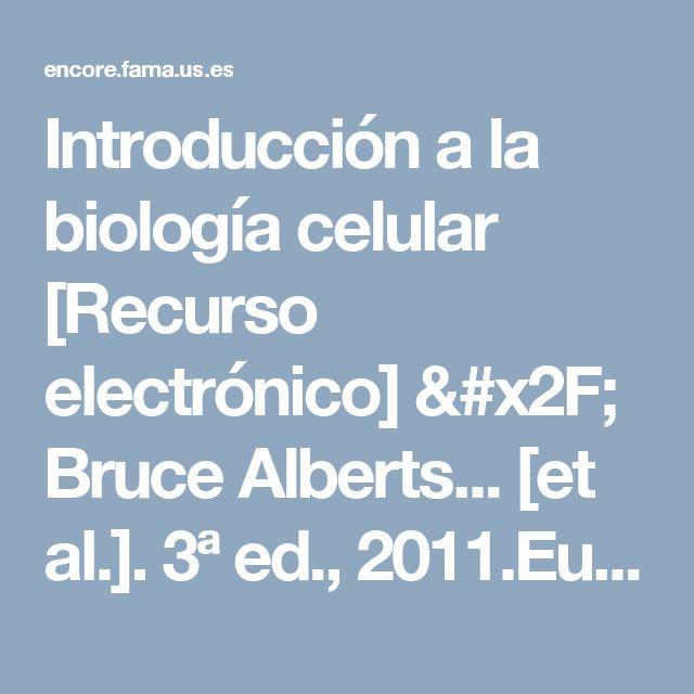 Introducción a la biología celular [Recurso electrónico] / Bruce Alberts... [et al.]. 3ª ed., 2011.Eureka. Médica Panamericana.