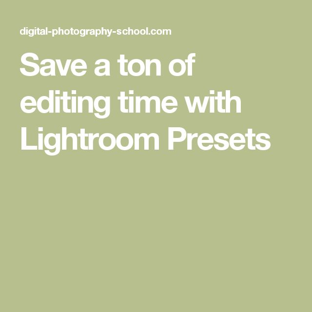 Save a ton of editing time with Lightroom Presets