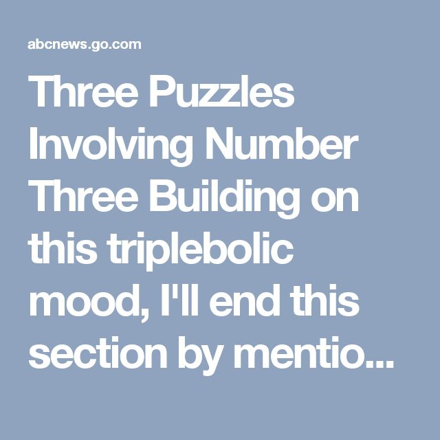 Three Puzzles Involving Number Three    Building on this triplebolic mood, I'll end this section by mentioning three puzzles involving the number three. They are among the oddly many such three-puzzles.    One is the Monty Hall 3 door problem, which I discussed in an earlier Who's Counting column.    The second is the 3 hat problem, which I also described in another earlier column.    And the third is the following: Approximately what percent of positive whole numbers contain the digit 3…