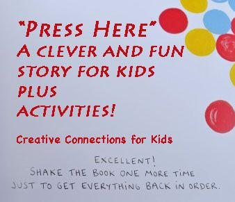 Press Here is an amazing, interactive book for kids. Book and Activities at Creative Connections for Kids