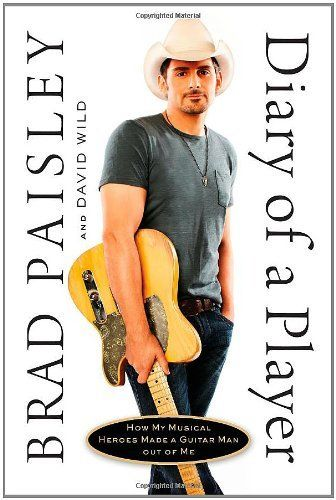 Diary of a Player: How My Musical Heroes Made a Guitar Man Out of Me by Brad Paisley