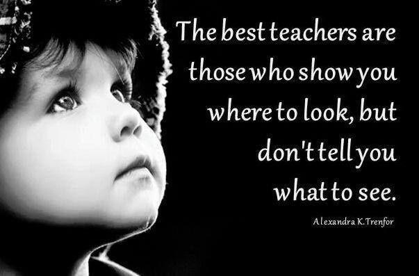 """""""The best teachers are those who show you where to look, but don't tell you what to see."""" #Motivational #Inspirational"""