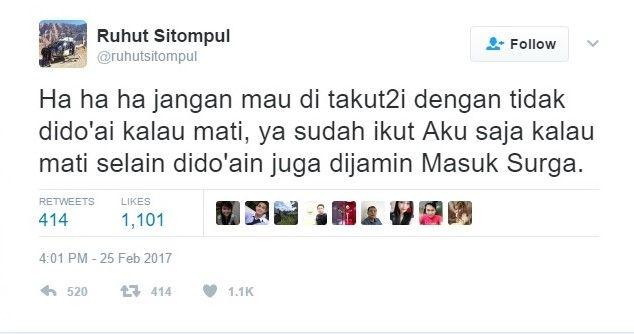 Soal Tolak Salati Pendukung Ahok Ruhut: Jangan Mau Ditakut-takuti Ikut Aku Dijamin Masuk Surga  KIBLAT.NET Jakarta  Belakang ramai terpasang spanduk penolakan menyalati jenazah pendukung Ahok tersangka penodaan agama di beberapa masjid Ibu kota.  Mengomentari hal itu juru bicara pasangan Cagub-Cawagub DKI Jakarta Ahok-Djarot Ruhut Sitompul menulis pernyataan mengejutkan di akun Twitternya. Ia mengimbau kepada para pendukung pasangan calon tersebut agar tidak takut terhadap ancaman itu.  Ha…