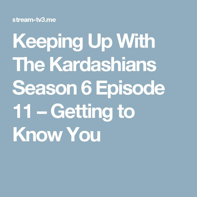 Keeping Up With The Kardashians Season 6 Episode 11 – Getting to Know You