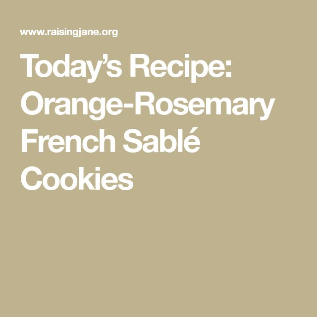 Today's Recipe: Orange-Rosemary French Sablé Cookies