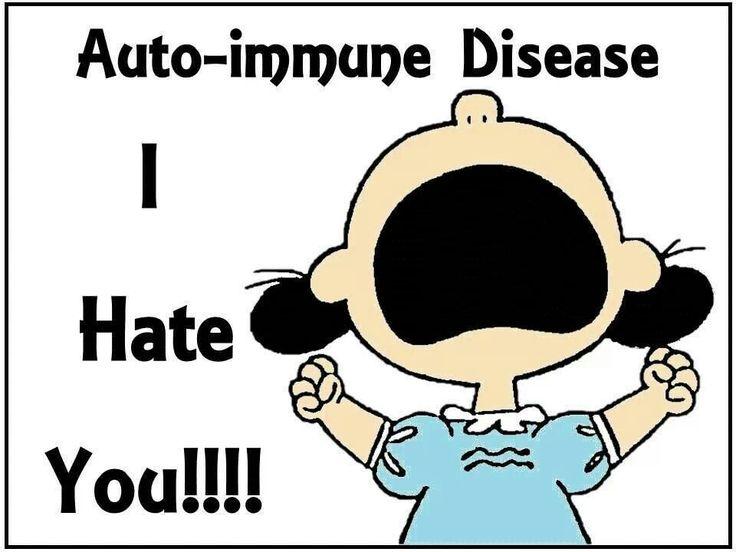 Autoimmune Disease - My feelings exactly!