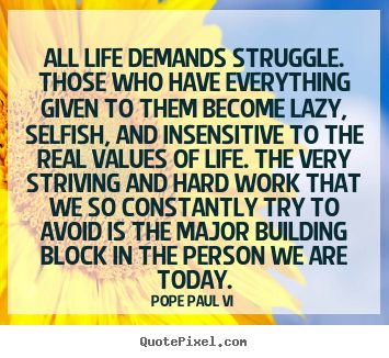 """""""All life demands struggle. those who have everything given to them become lazy....""""-  lazy people make me crazy ~ Life quotes"""