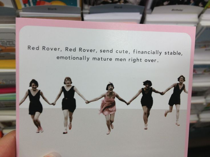 """""""Red Rover, Red Rover, send cute, financially stable, emotionally mature men right over"""""""