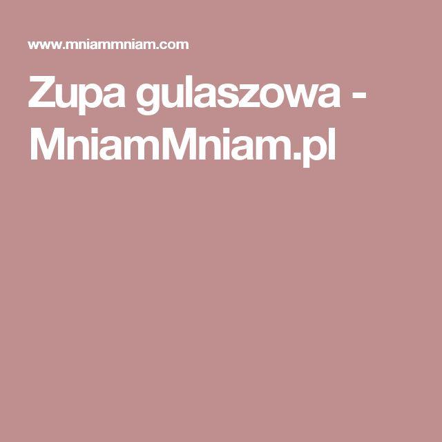 Zupa gulaszowa -  MniamMniam.pl