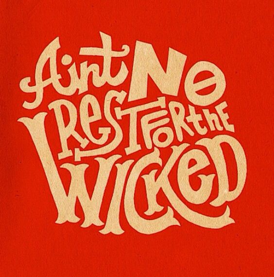 ain't no rest for the wicked | art