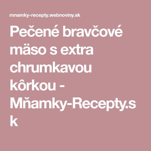 Pečené bravčové mäso s extra chrumkavou kôrkou - Mňamky-Recepty.sk