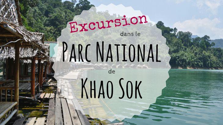 Excursion dans le Parc National de Khao Sok en Thaïlande : Avis & conseils - Excursion in the National Park of Khao Sok in Thailand : Feedback & Advices