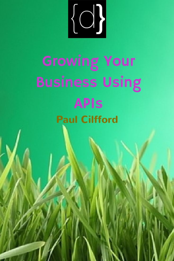 http://www.disruptware.com/business/growing-your-business-using-apis/