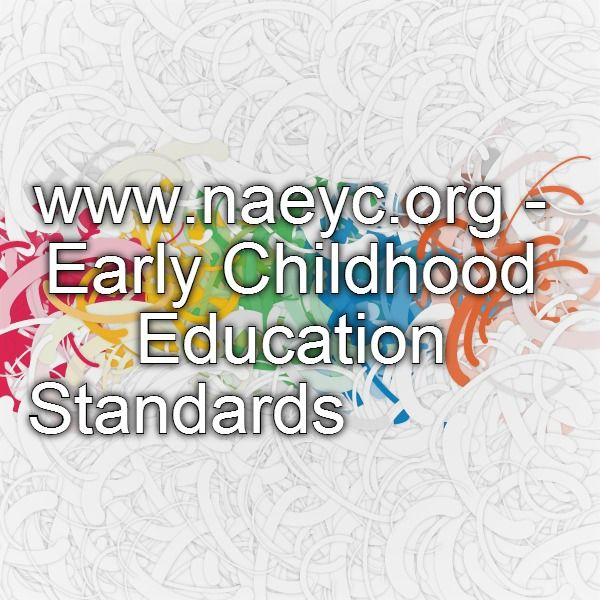 naeyc standards Standard 4 using developmentally effective approaches candidates prepared in early childhood degree programs understand that teaching and learning with young children is a complex enterprise, and its details vary depending on children's ages, characteristics, and the settings within which teaching and learning occur.
