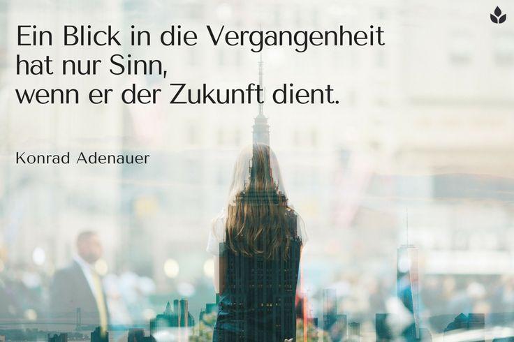 Ein Blick in die Vergangenheit hat nur Sinn, wenn er der Zukunft dient... Konrad #Adenauer... #Dankebitte #Sprüche #Gedanken #Weisheiten #Zitate
