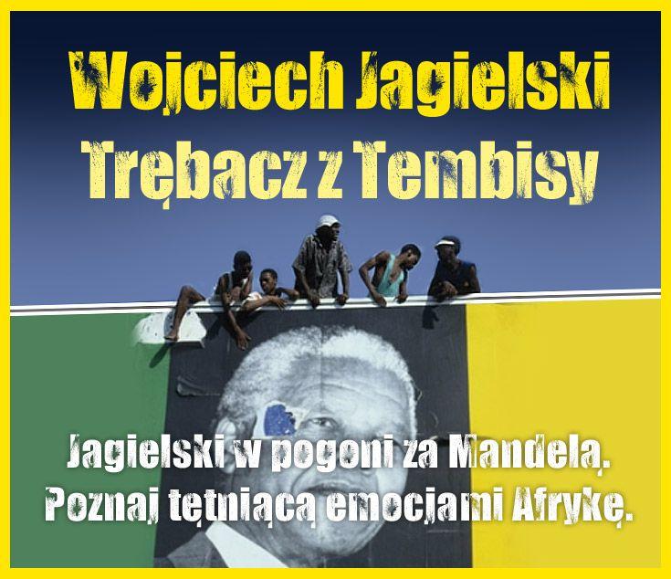 """Wojciech Jagielski, """"Trębacz z Tembisy"""". Opowieść o inspirującej sile Nelsona Mandeli oraz o pasji i cenie, którą trzeba za nią zapłacić. #WojciechJagielski #TrebaczZTembisy #Znak #LiteraturaFaktu #reportaz #podroz #przygoda #nieznane #wakacje #NelsonMandela"""