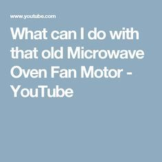 What can I do with that old Microwave Oven Fan Motor - YouTube