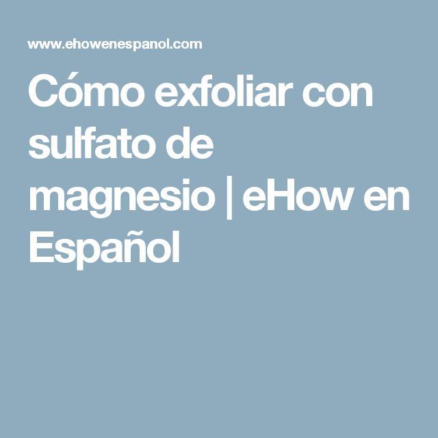 Cómo exfoliar con sulfato de magnesio   eHow en Español