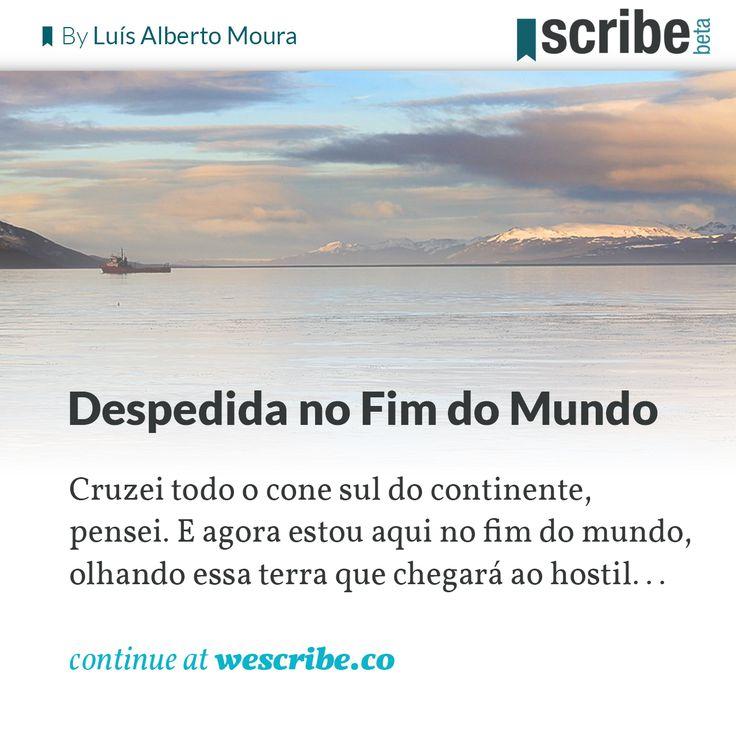 Cruzei todo o cone sul do continente, pensei. E agora estou aqui no fim do mundo, olhando essa terra que chegará ao hostil Cabo Horn, e então terei apenas a fria, desesperadora e desértica Antártida. Existirá ainda movimento para mim? Abri mão de muitas coisas, mas me sentia feliz.. Por Luís Alberto Moura - Continue lendo este texto em wescribe.co e participe desta comunidade de amantes da escrita e leitura. #livros #ler #inspiração #wescribe