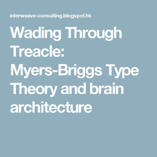 Wading Through Treacle: Myers-Briggs Type Theory and brain architecture