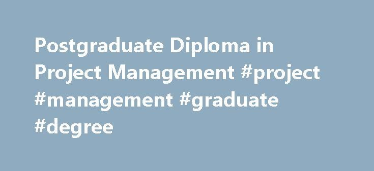 Postgraduate Diploma in Project Management #project #management #graduate #degree http://florida.nef2.com/postgraduate-diploma-in-project-management-project-management-graduate-degree/  # Programme Code: SAQA-62110 – NQF level 8 – Credits 120 The Postgraduate Diploma in Project Management [PGDip (Project Management)] is a one-year specialised programme that enables students to develop an advanced understanding of concepts, approaches and tools relevant to the field of project management…
