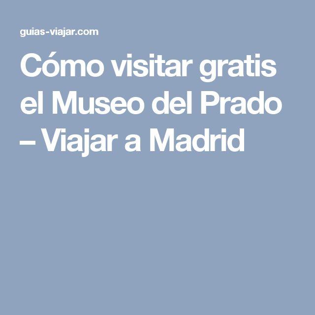 Cómo visitar gratis el Museo del Prado – Viajar a Madrid
