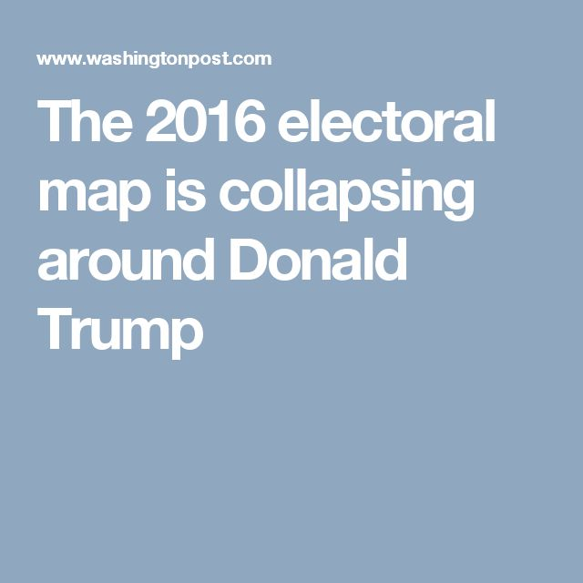 The 2016 electoral map is collapsing around Donald Trump