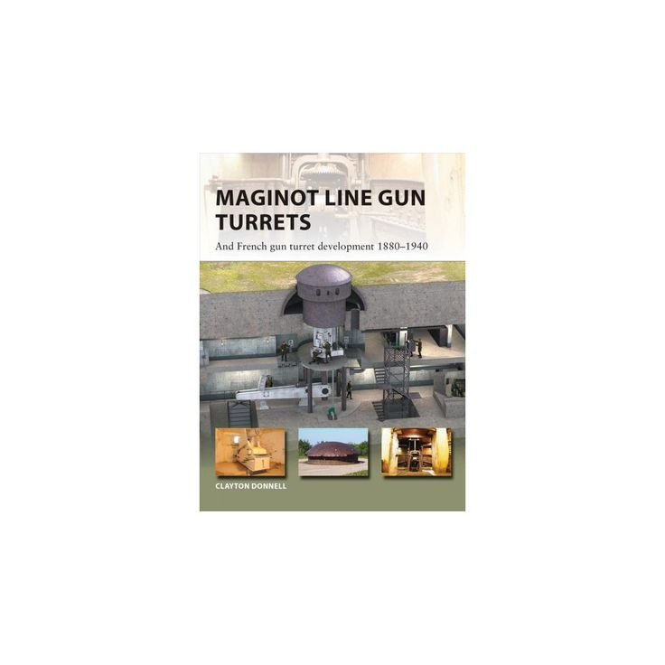 Maginot Line Gun Turrets : And French Gun Turret Development 1880-1940 (Paperback) (Clayton Donnell)