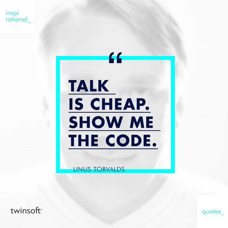 """Talk is cheap. Show me the code.""  // Linus Torvalds, founder of Linux #twinsoft #orexsys #quotes #inspiration"