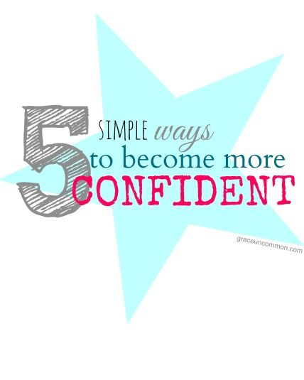 5 simple ways to become more confident. you got this. {grace uncommon}