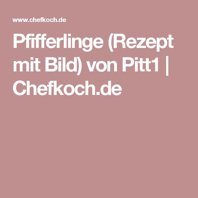 Pfifferlinge (Rezept mit Bild) von Pitt1 | Chefkoch.de