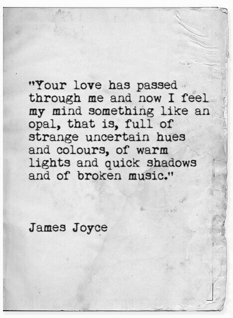 """Your love has passed through me ..."" -James Joyce"