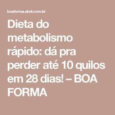Dieta do metabolismo rápido: dá pra perder até 10 quilos em 28 dias! – BOA FORMA                                                                                                                                                                                 Mais