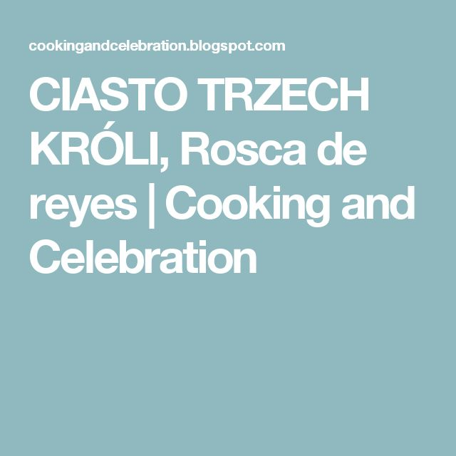 CIASTO TRZECH KRÓLI,   Rosca de reyes | Cooking and Celebration