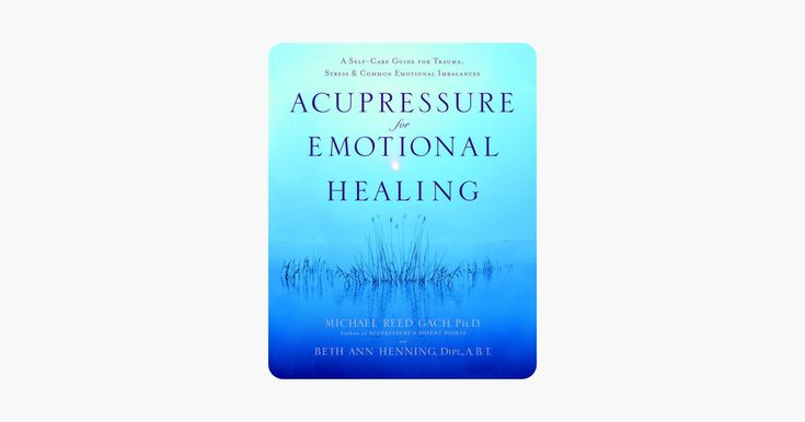 Acupressure for Emotional Healing - Michael Reed Gach, Ph ...