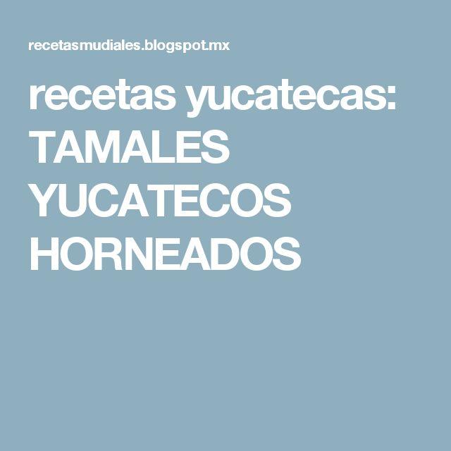 recetas yucatecas: TAMALES YUCATECOS HORNEADOS