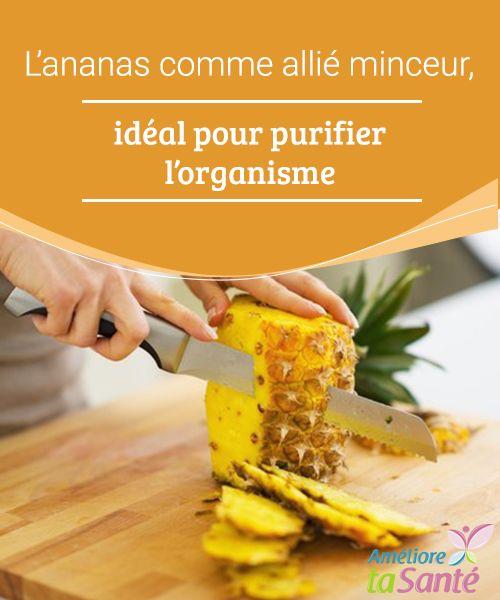 L'ananas comme allié minceur, idéal pour purifier l'organisme L'ananas comme allié minceur permet d'éliminer les toxines et de purifier notre corps tout en douceur.